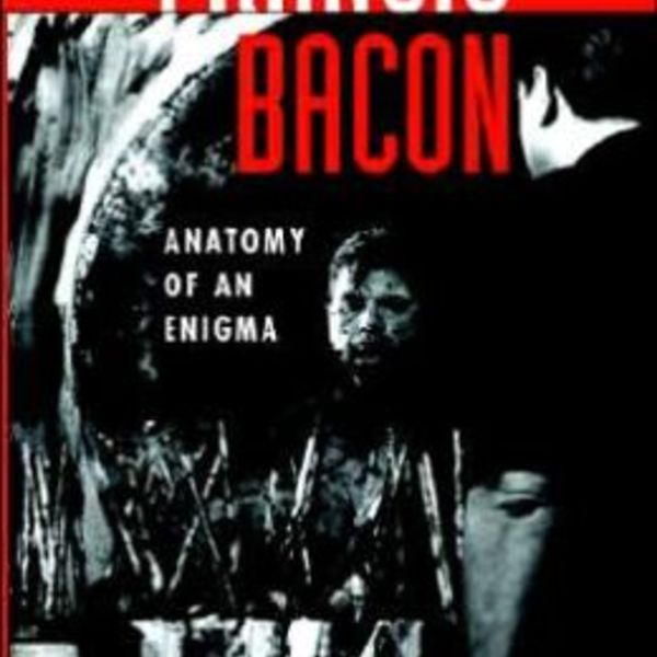 Francis bacon anantomy of an enigma